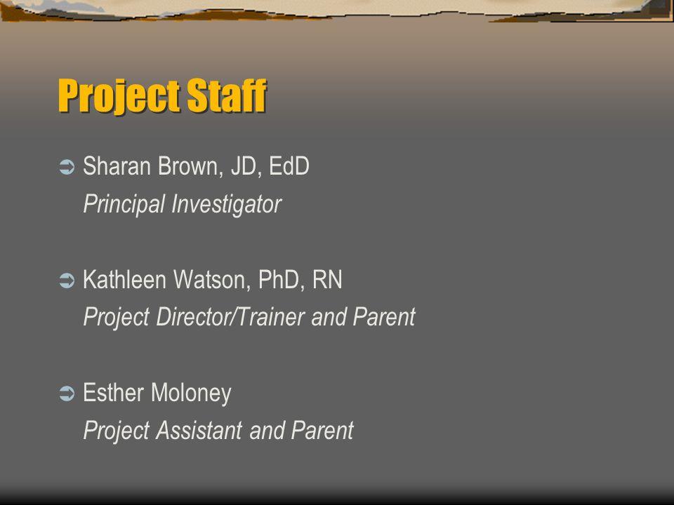 Project Staff Sharan Brown, JD, EdD Principal Investigator