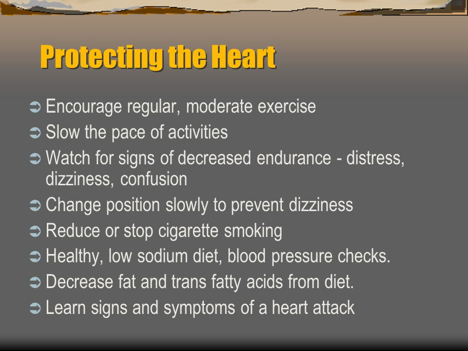 Protecting the Heart Encourage regular, moderate exercise