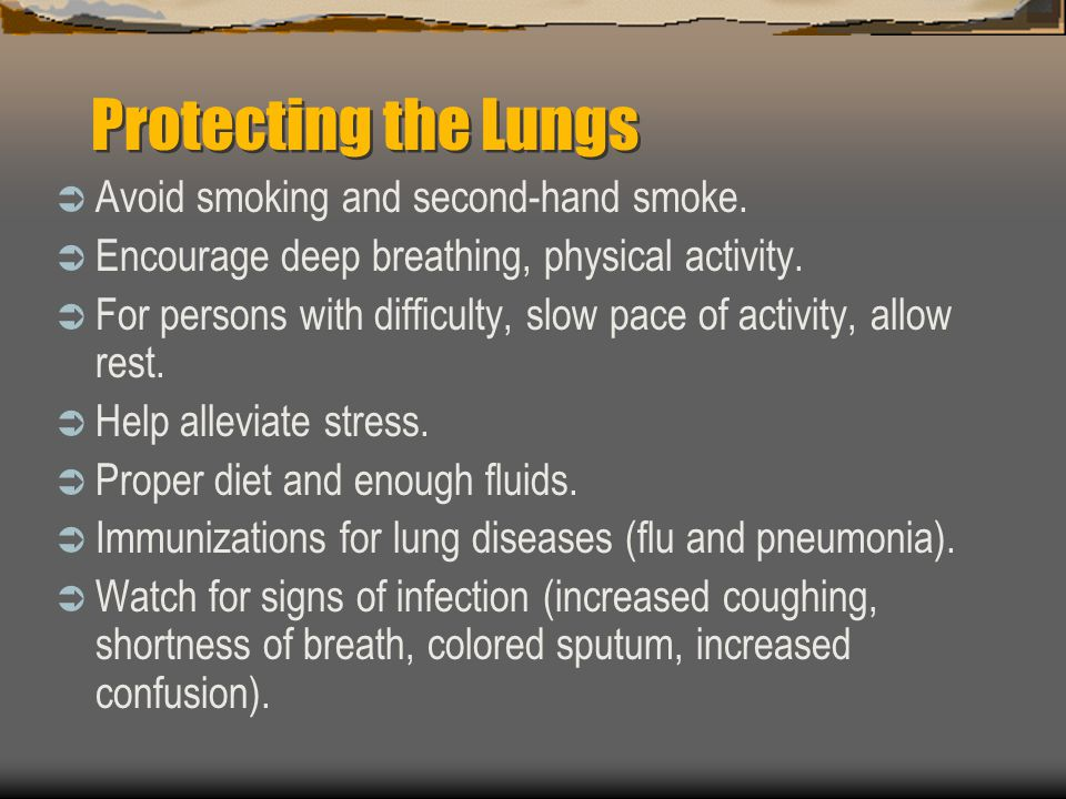 Protecting the Lungs Avoid smoking and second-hand smoke.