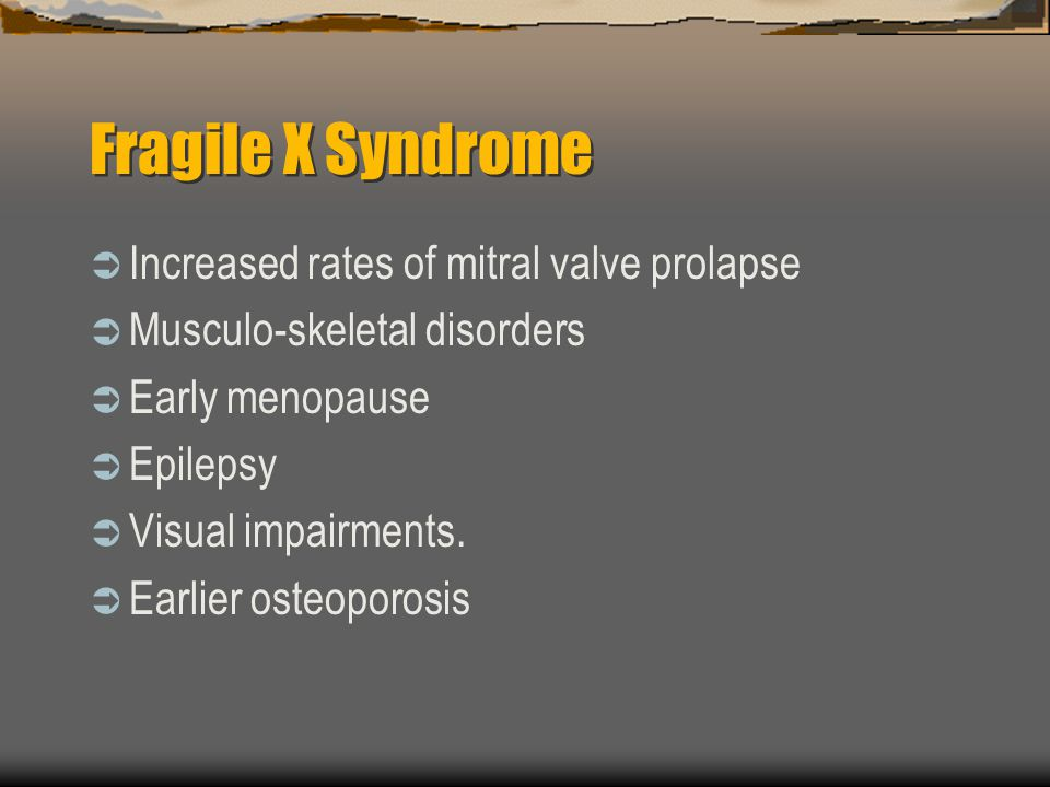 Fragile X Syndrome Increased rates of mitral valve prolapse