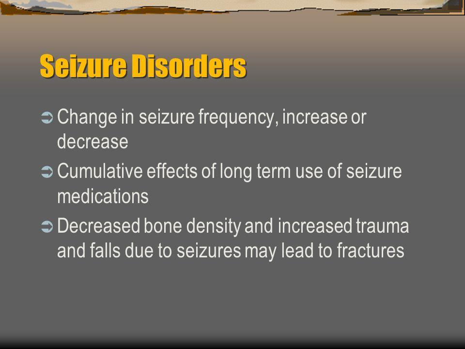 Seizure Disorders Change in seizure frequency, increase or decrease