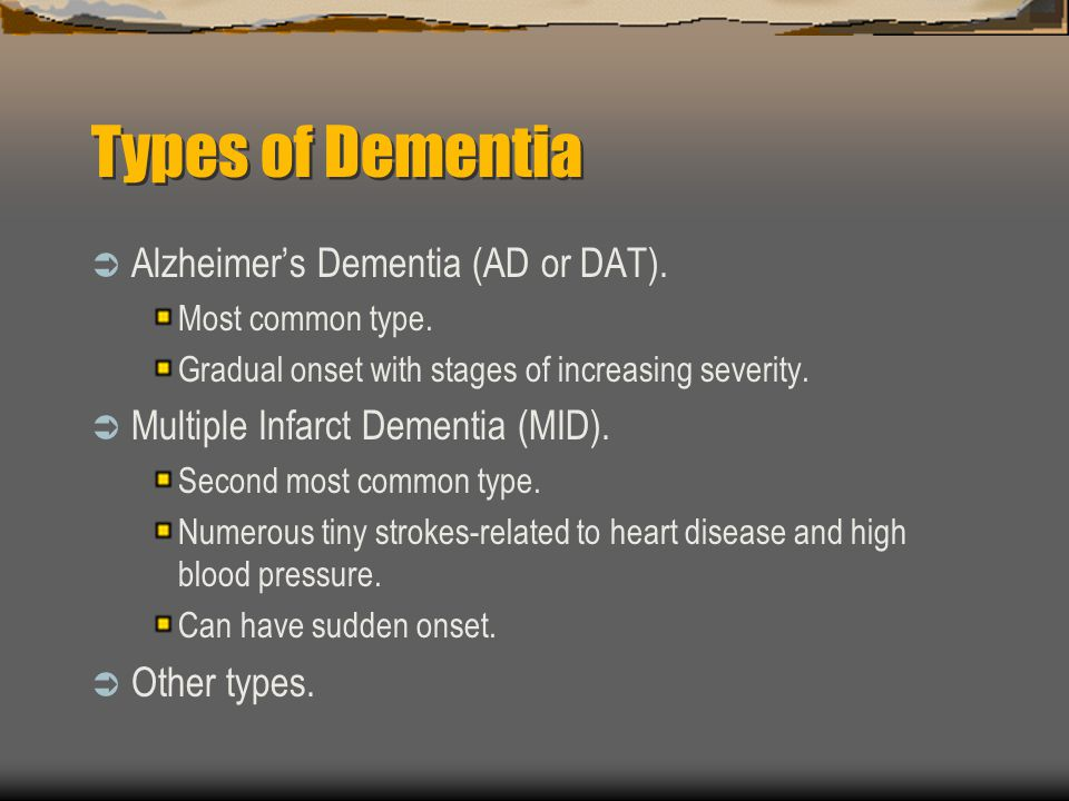 Types of Dementia Alzheimer's Dementia (AD or DAT).
