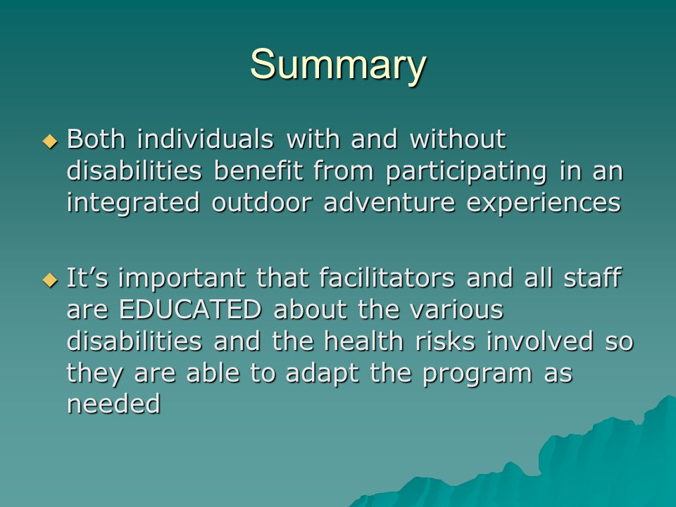 Summary Both individuals with and without disabilities benefit from participating in an integrated outdoor adventure experiences.