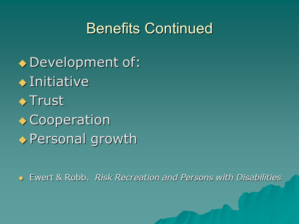 Benefits Continued Development of: Initiative Trust Cooperation