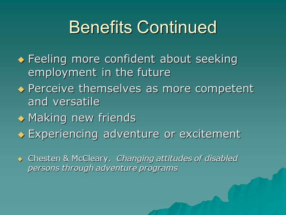 Benefits Continued Feeling more confident about seeking employment in the future. Perceive themselves as more competent and versatile.