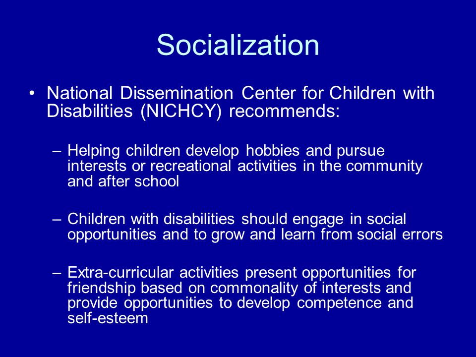 Socialization National Dissemination Center for Children with Disabilities (NICHCY) recommends: