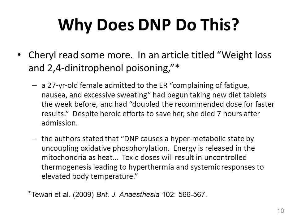 Why Does DNP Do This Cheryl read some more. In an article titled Weight loss and 2,4-dinitrophenol poisoning, *