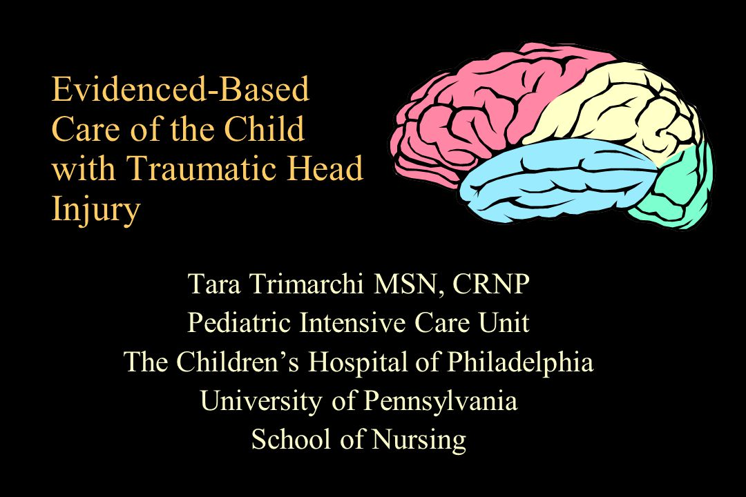 Evidenced-Based Care of the Child with Traumatic Head Injury