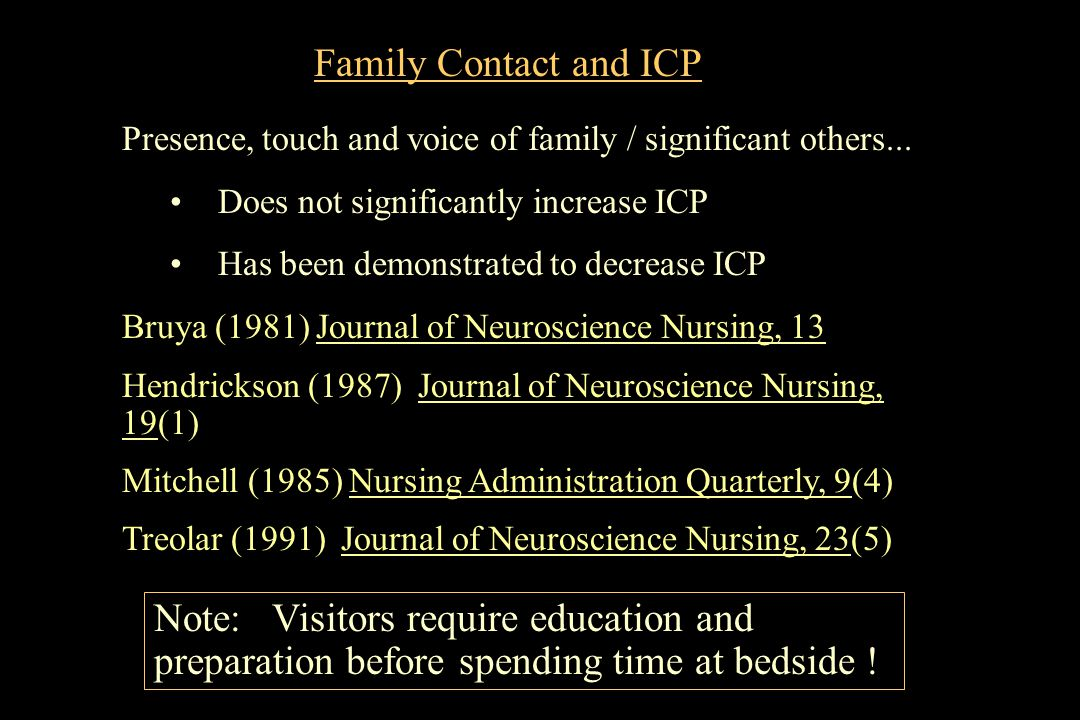 Family Contact and ICP Presence, touch and voice of family / significant others... Does not significantly increase ICP.