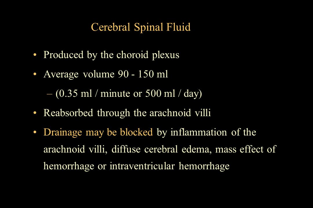 Cerebral Spinal Fluid Produced by the choroid plexus