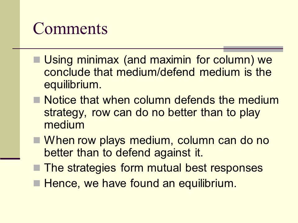 Comments Using minimax (and maximin for column) we conclude that medium/defend medium is the equilibrium.