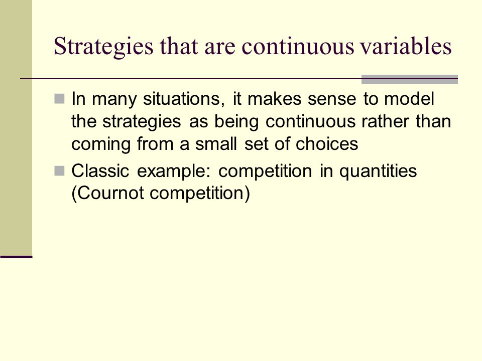 Strategies that are continuous variables