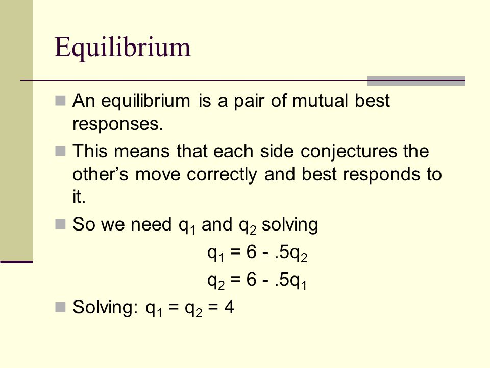 Equilibrium An equilibrium is a pair of mutual best responses.