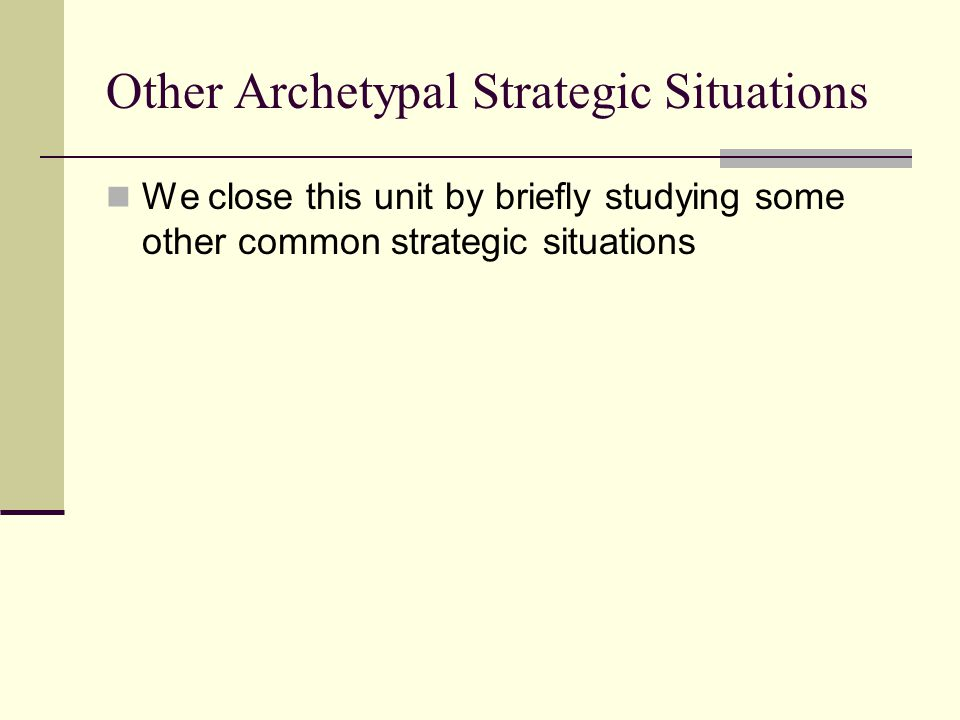 Other Archetypal Strategic Situations