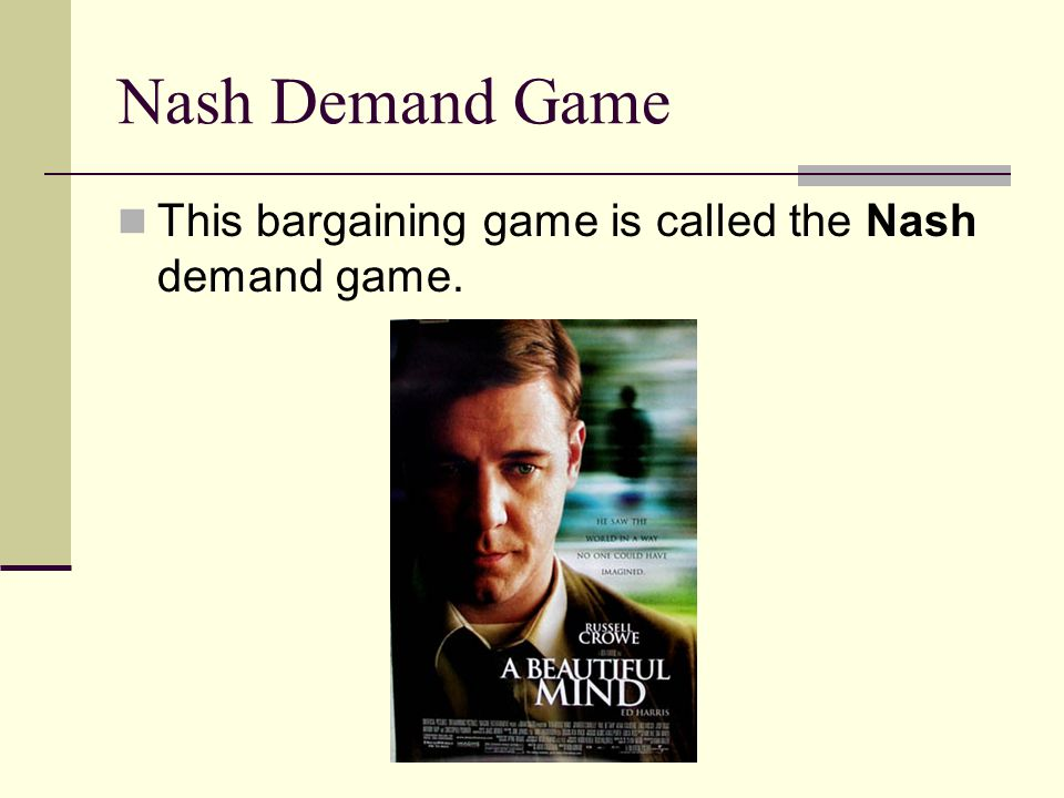 Nash Demand Game This bargaining game is called the Nash demand game.