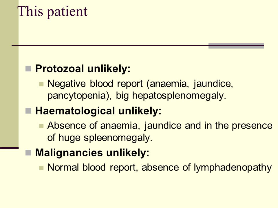 This patient Protozoal unlikely: Haematological unlikely: