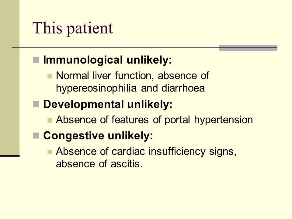 This patient Immunological unlikely: Developmental unlikely:
