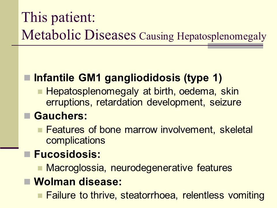 This patient: Metabolic Diseases Causing Hepatosplenomegaly