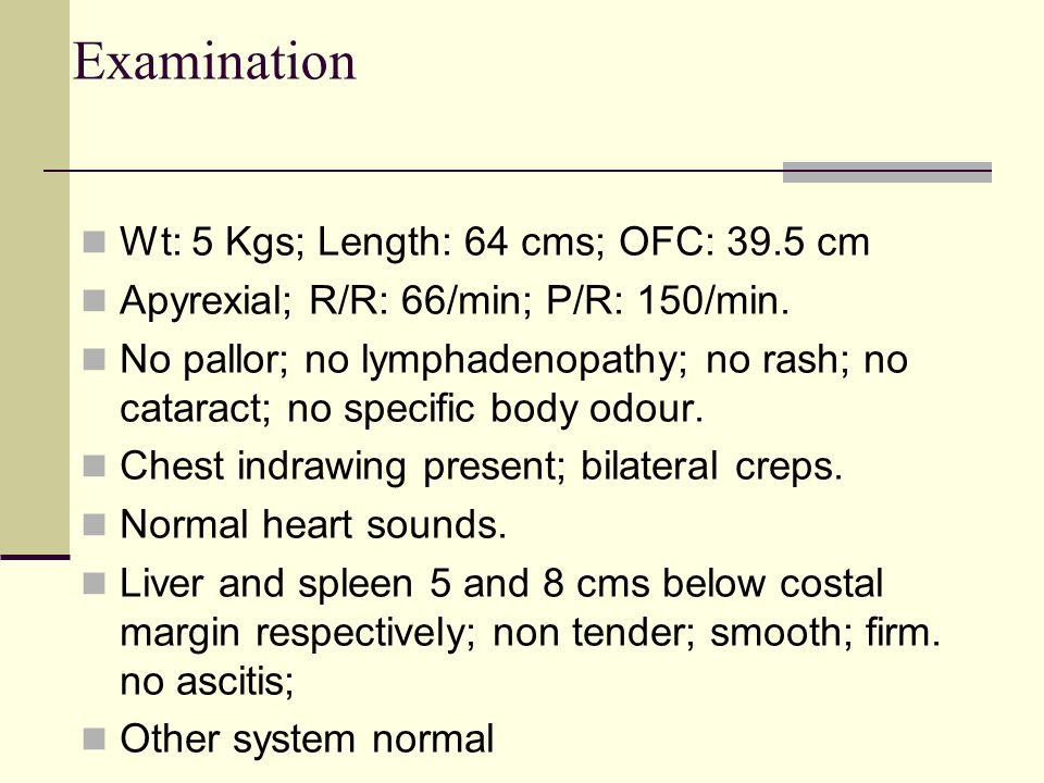 Examination Wt: 5 Kgs; Length: 64 cms; OFC: 39.5 cm