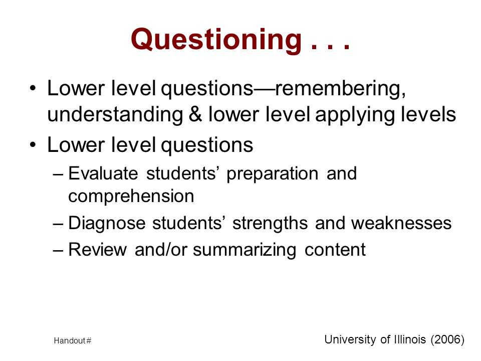 Questioning . . . Lower level questions—remembering, understanding & lower level applying levels. Lower level questions.
