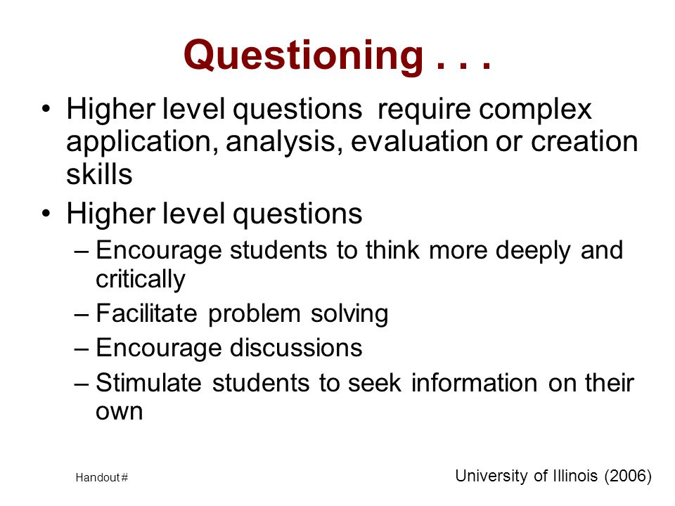 Questioning . . . Higher level questions require complex application, analysis, evaluation or creation skills.