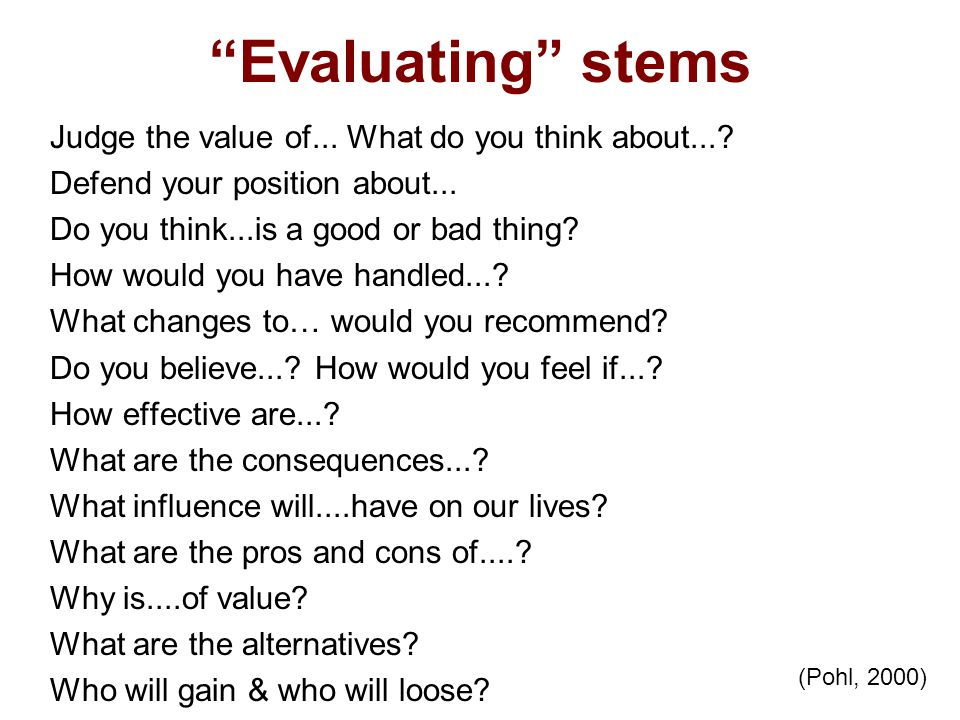 Evaluating stems Judge the value of... What do you think about...