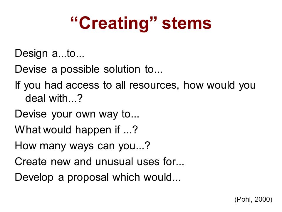 Creating stems Design a...to... Devise a possible solution to...