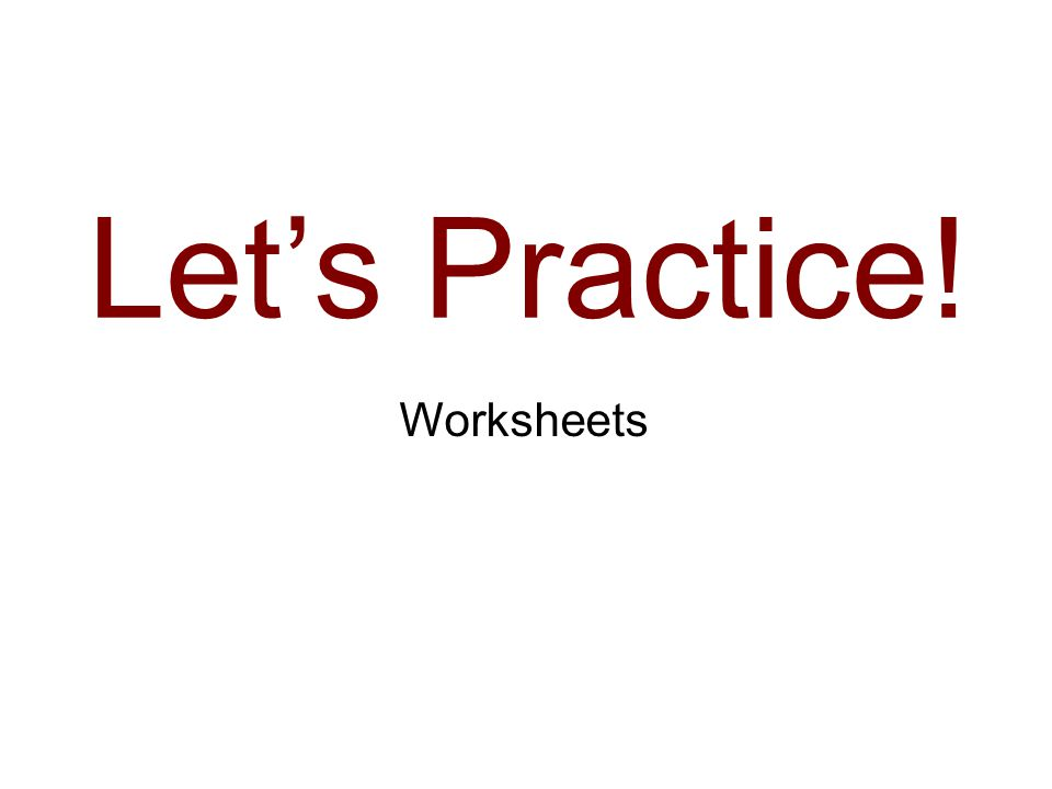 Let's Practice! Worksheets