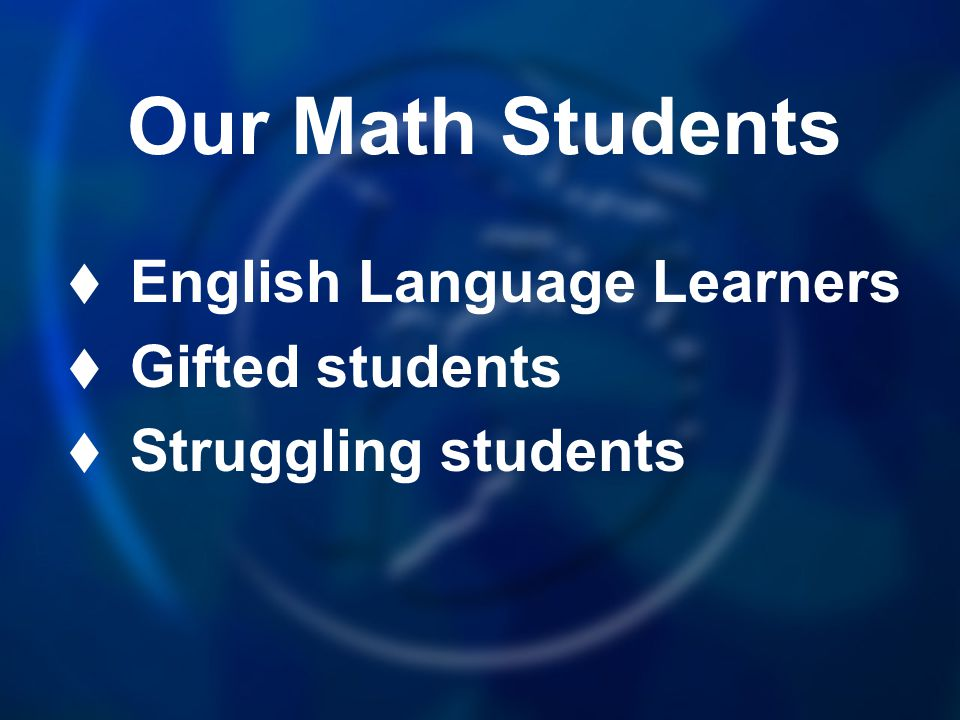 Our Math Students English Language Learners Gifted students