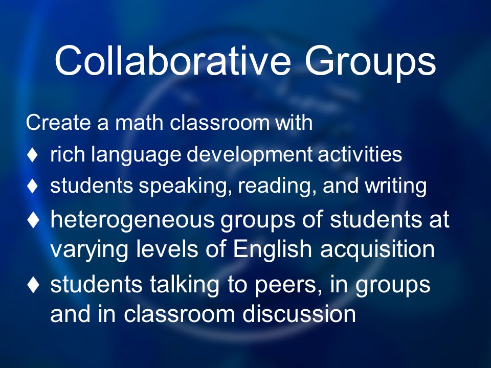 Collaborative Groups Create a math classroom with. rich language development activities. students speaking, reading, and writing.
