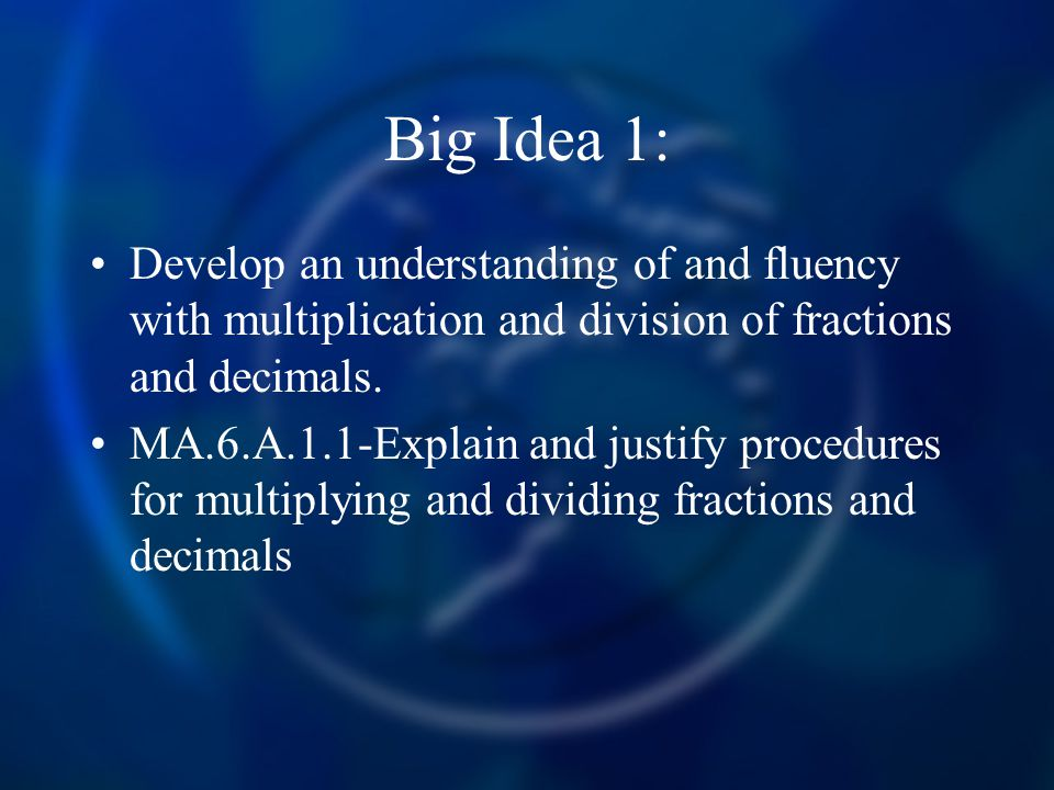 Big Idea 1: Develop an understanding of and fluency with multiplication and division of fractions and decimals.