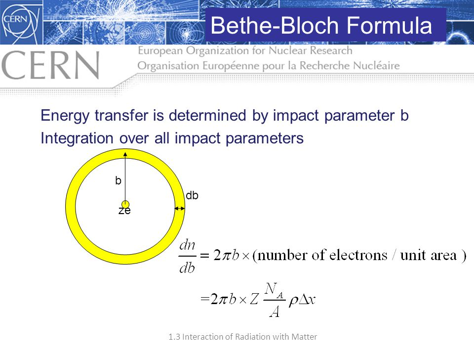 Bethe-Bloch Formula Energy transfer is determined by impact parameter b. Integration over all impact parameters.