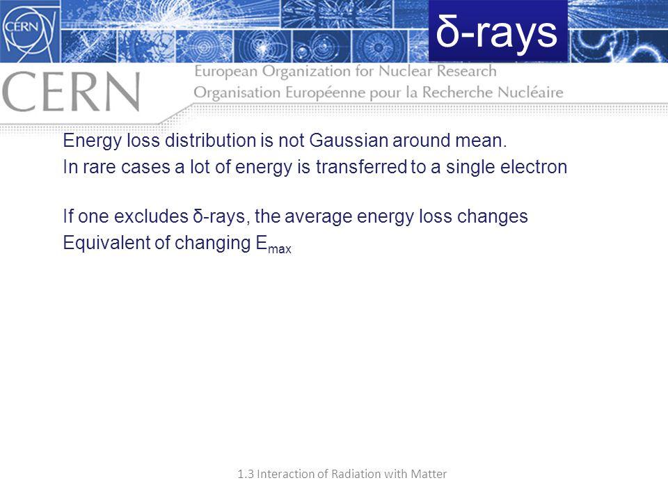 δ-rays Energy loss distribution is not Gaussian around mean.