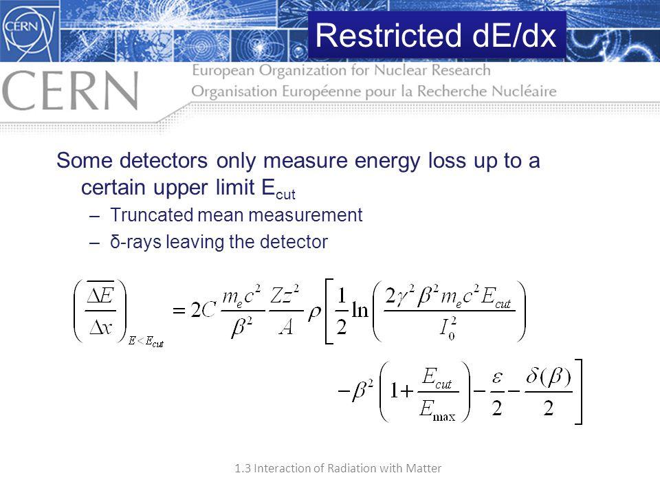Restricted dE/dx Some detectors only measure energy loss up to a certain upper limit Ecut. Truncated mean measurement.