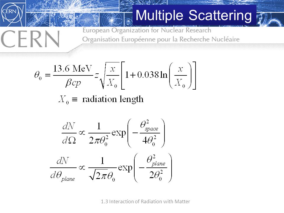 Multiple Scattering Average scattering angle is roughly Gaussian for small deflection angles. With.