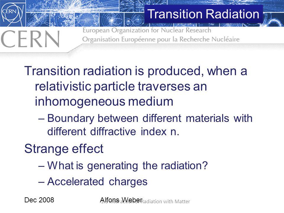 Transition Radiation Transition radiation is produced, when a relativistic particle traverses an inhomogeneous medium.