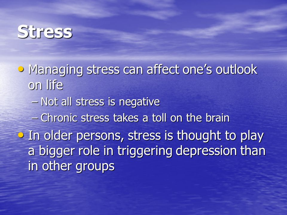 Stress Managing stress can affect one's outlook on life