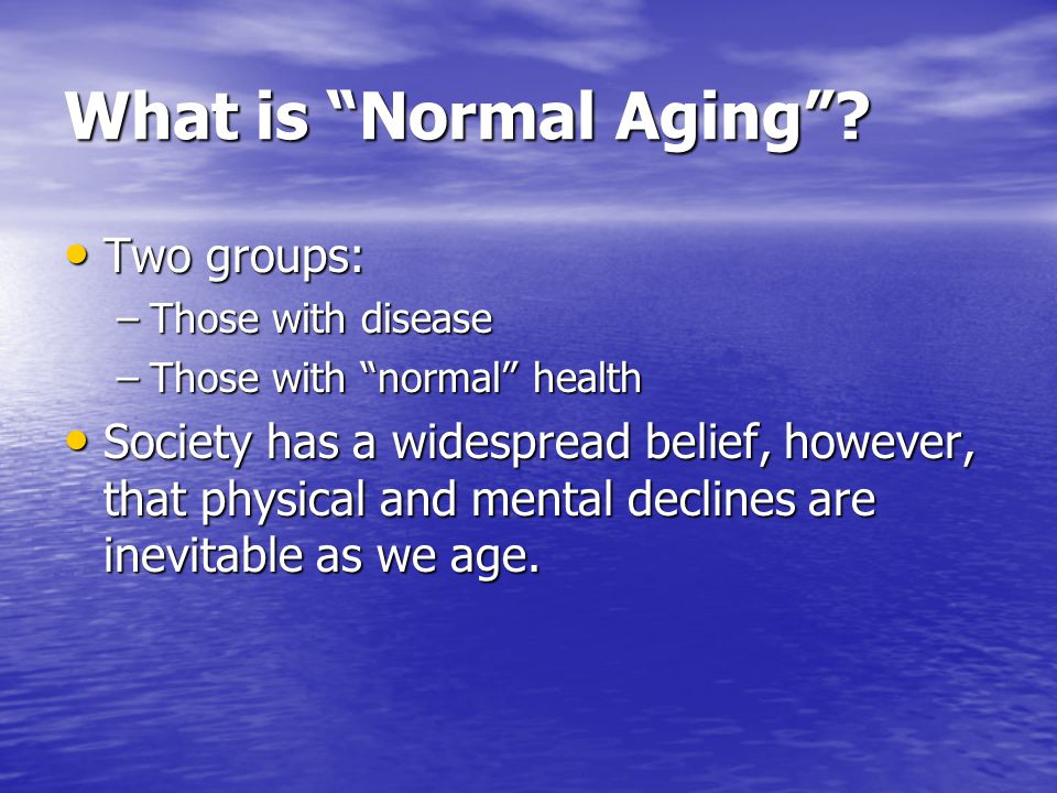 What is Normal Aging Two groups: