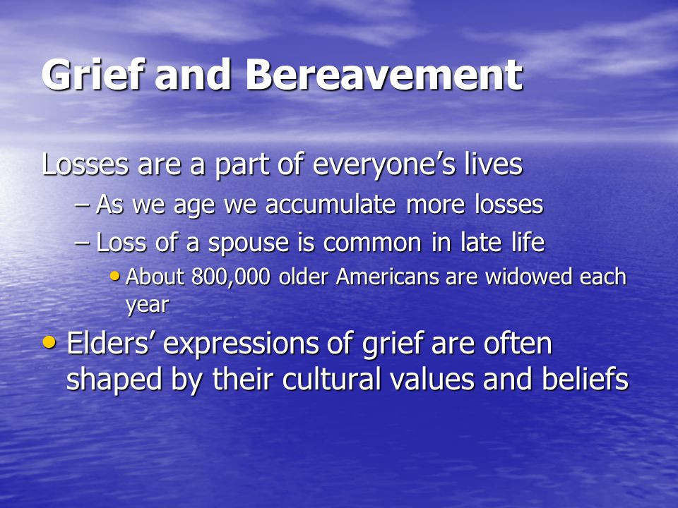 Grief and Bereavement Losses are a part of everyone's lives