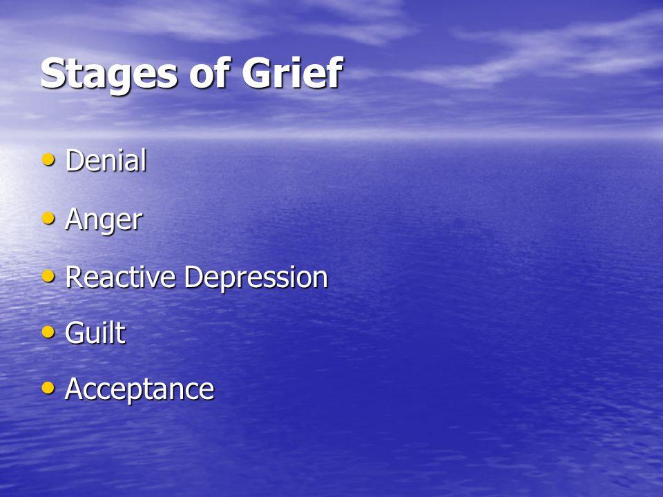 Stages of Grief Denial Anger Reactive Depression Guilt Acceptance
