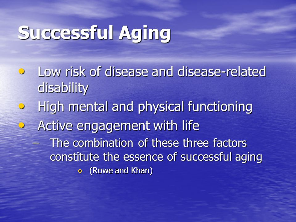 Successful Aging Low risk of disease and disease-related disability