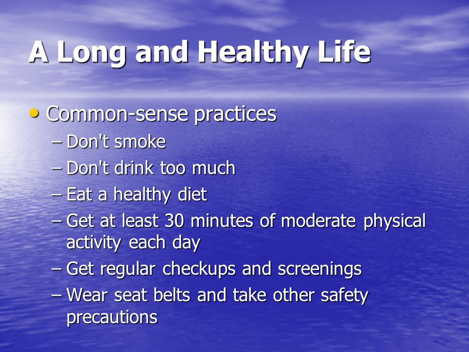 A Long and Healthy Life Common-sense practices Don t smoke
