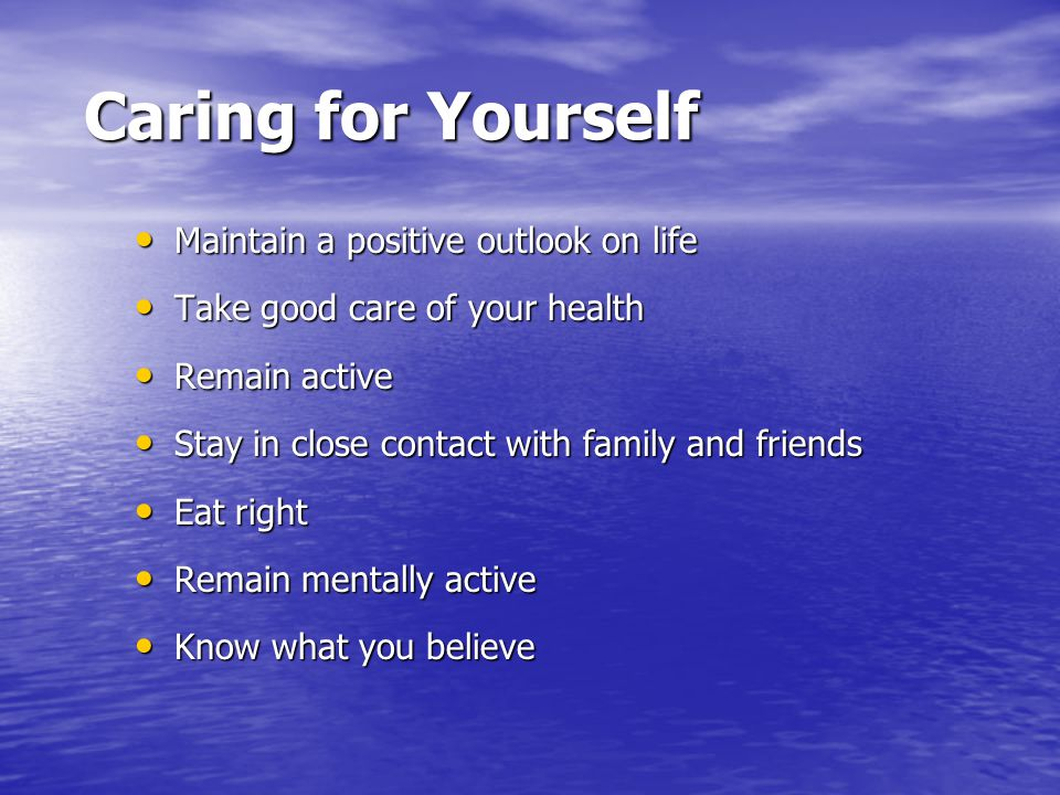 Caring for Yourself Maintain a positive outlook on life