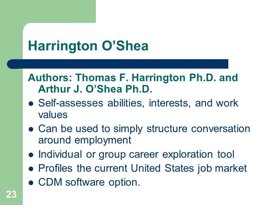 Harrington O'Shea Authors: Thomas F. Harrington Ph.D. and Arthur J. O'Shea Ph.D. Self-assesses abilities, interests, and work values.