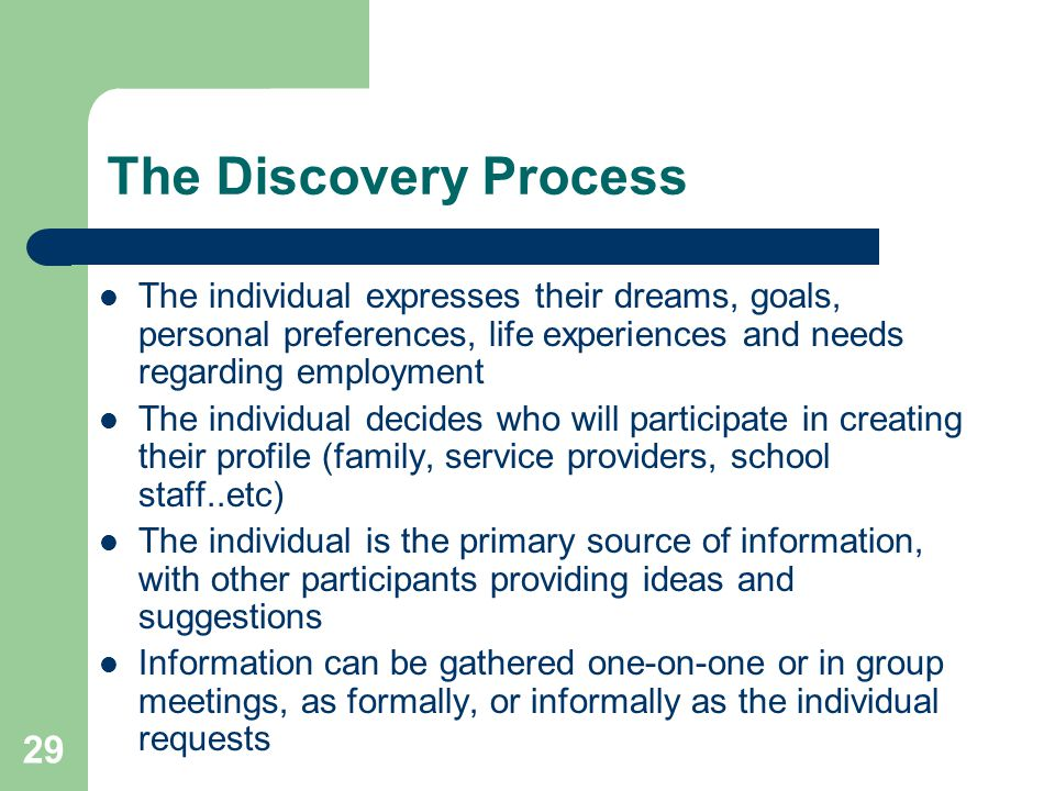 The Discovery Process The individual expresses their dreams, goals, personal preferences, life experiences and needs regarding employment.