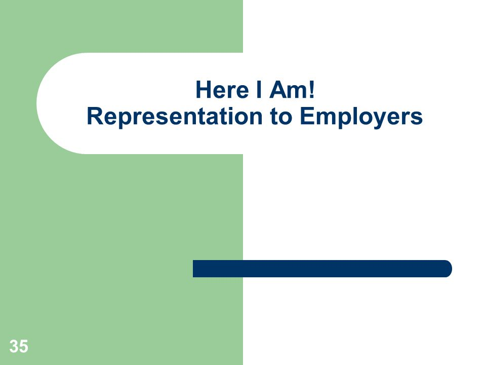 Here I Am! Representation to Employers