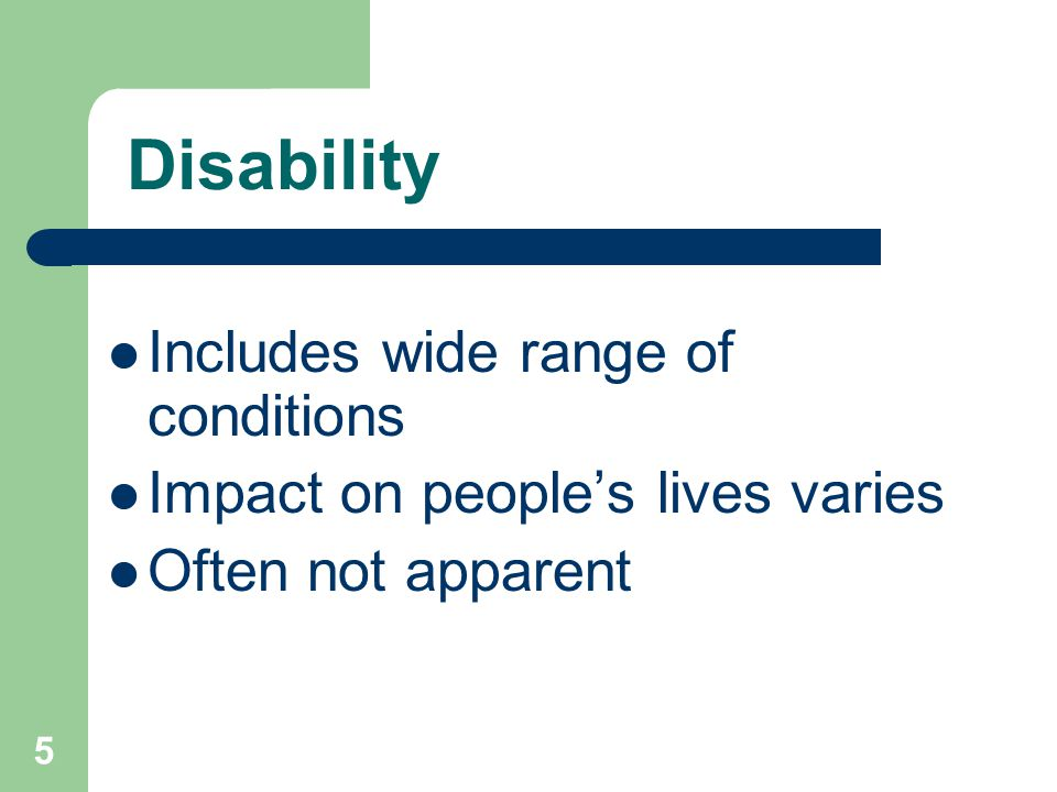 Disability Includes wide range of conditions