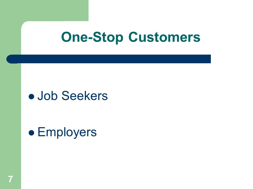 One-Stop Customers Job Seekers Employers