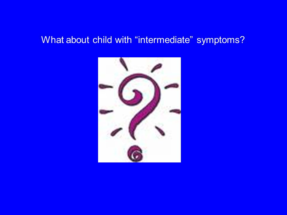 What about child with intermediate symptoms