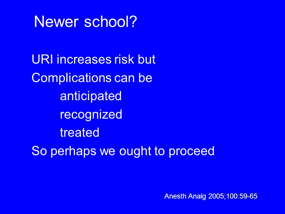 Newer school URI increases risk but Complications can be anticipated